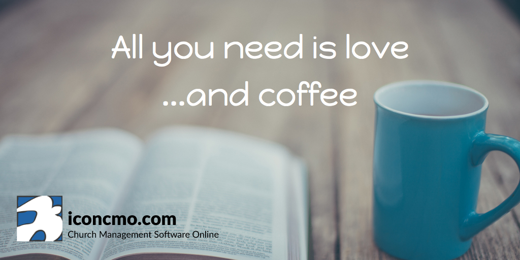 All you need is love...and coffee. iconcmo.com church management software online
