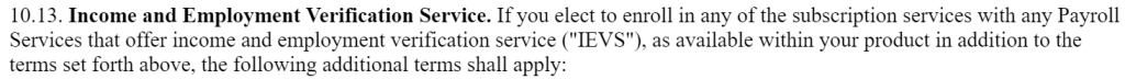 """QuickBooks text showing part of their service terms. It states """"10.13. Income and Employment Verification Service. If you elect to enroll in any of the subscription services with any Payroll Services that offer income and employment verification service (""""IEVS""""), as available within your product in addition to the terms set forth above, the following additional terms shall apply:"""""""